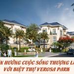 tan-huong-cuoc-song-thuong-luu-voi-verosa-park